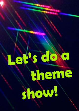 Let's do a theme show!
